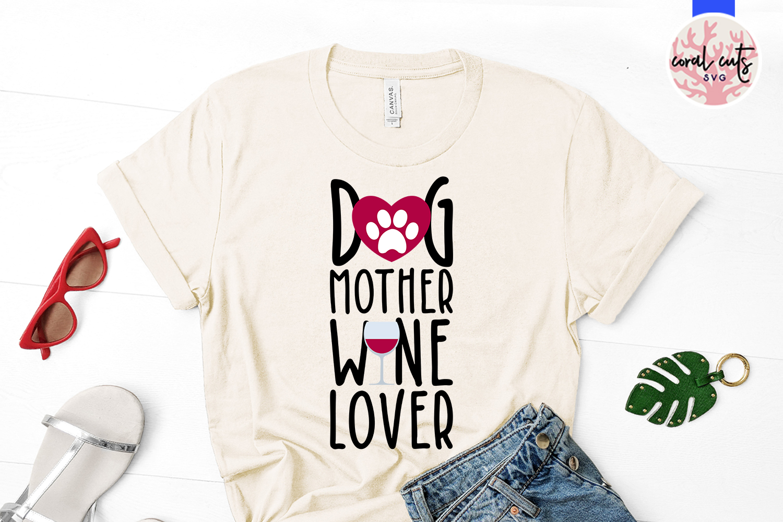 Dog Mother Wine Lover Svg Cut File Crella