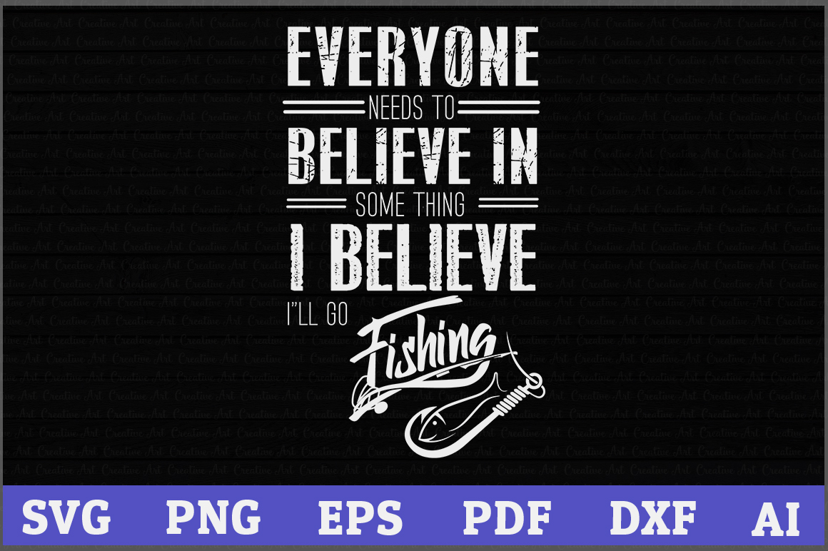 Download Everyone Need To Believe In Something I Believe I Will Go Fishing Svg Files For Instant Download Crella