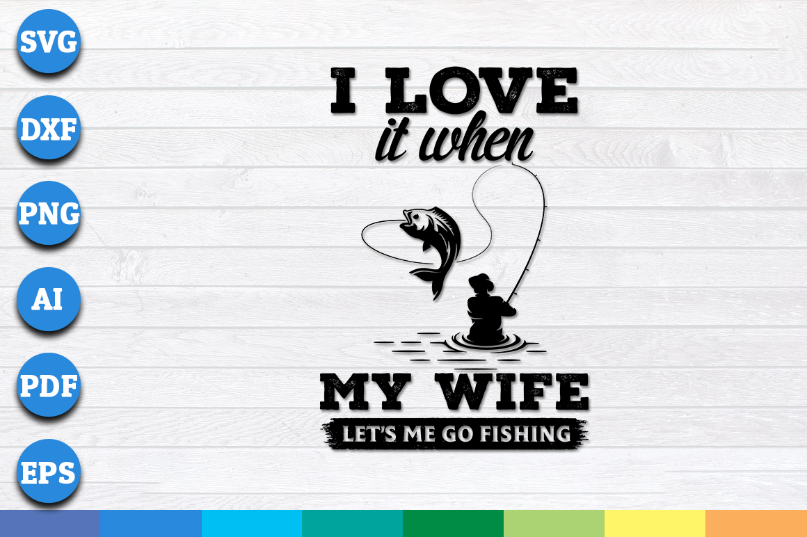 Download I Love It When My Wife Let S Me Go Fishing Svg Files For Instant Download Crella