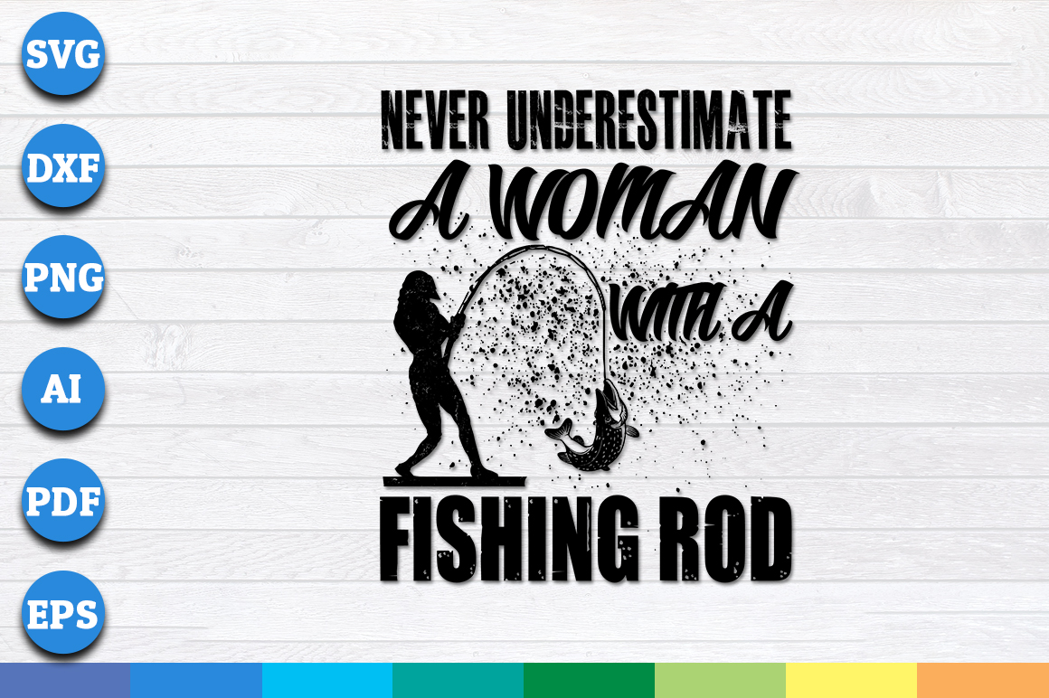 Download Never Underestimate A Woman With A Fishing Rod Svg Files For Instant Download Crella