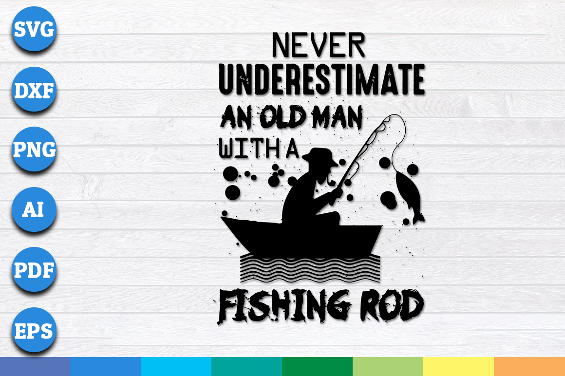 Download Never Underestimate An Old Man With A Fishing Rod Svg Files For Instant Download Crella