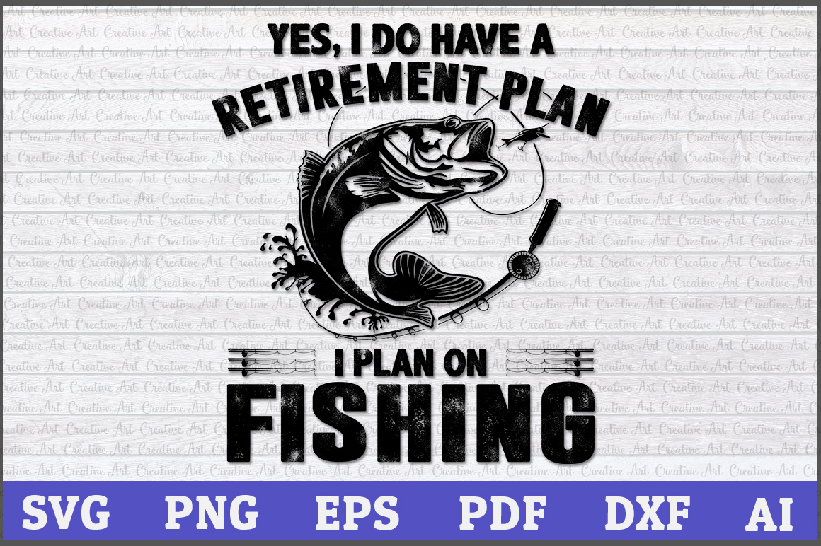 Download Yes I Do Have A Retirement Plan I Plan On Fishing Svg Files For Instant Download Crella