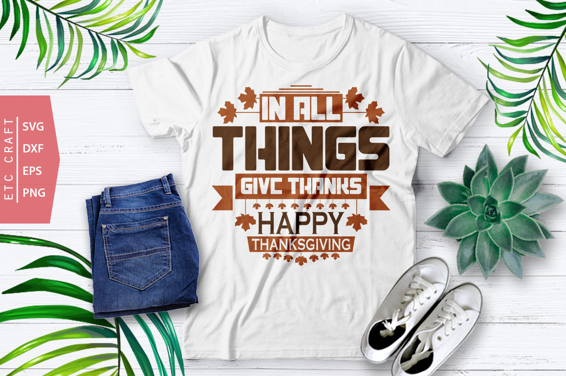 In All Things Give Thanks Happy Thanksgiving Svg Cut File Happy Thanksgiving T Shirt Design Crella