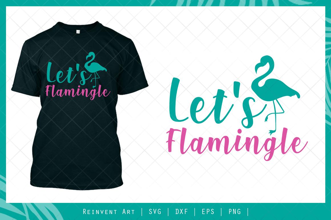 Let S Flamingle Svg Cut File T Shirt Design Crella