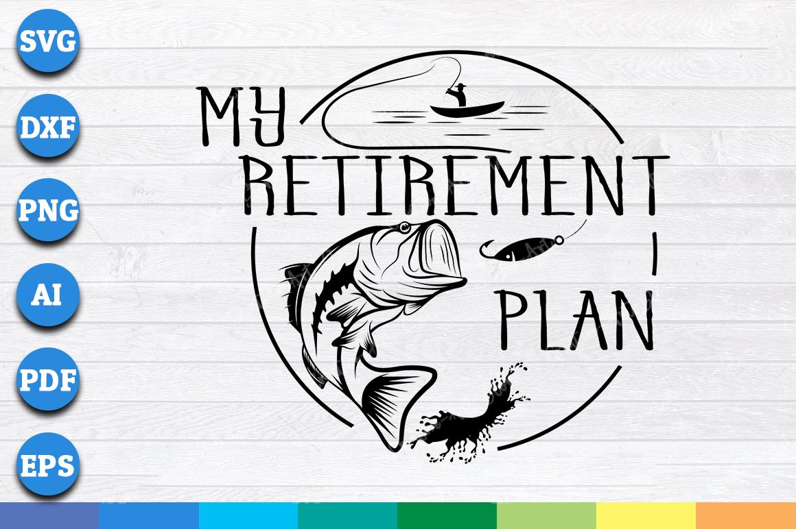 Download My Retirement Plan Fishing Funny Fish Pole Humor Fisherman Svg Png Printable Cutting Files Crella