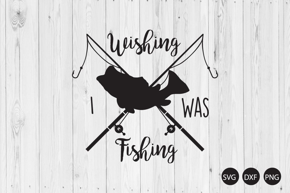 Download Wishing I Was Fishing Svg Fishing Quote Svg Fishing Svg Crella