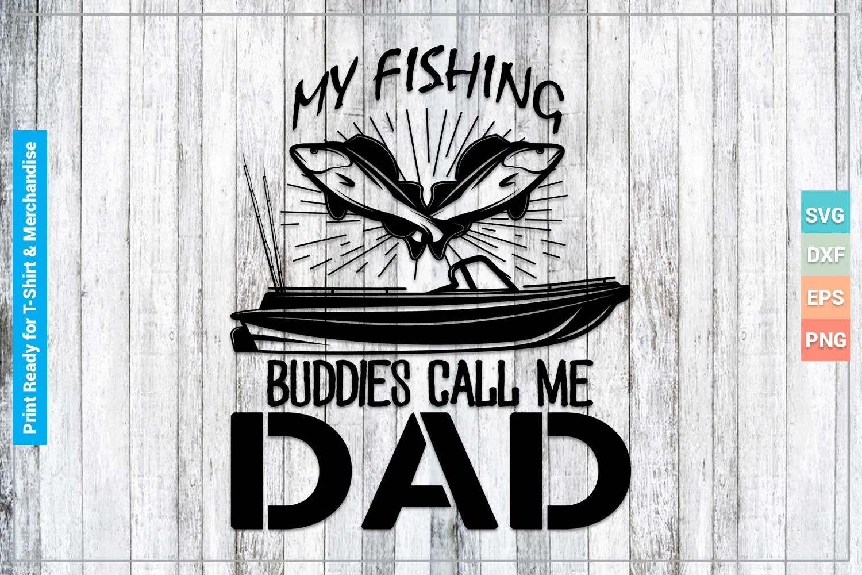 Download My Fishing Buddies Call Me Dad Svg Cricut Files Crella