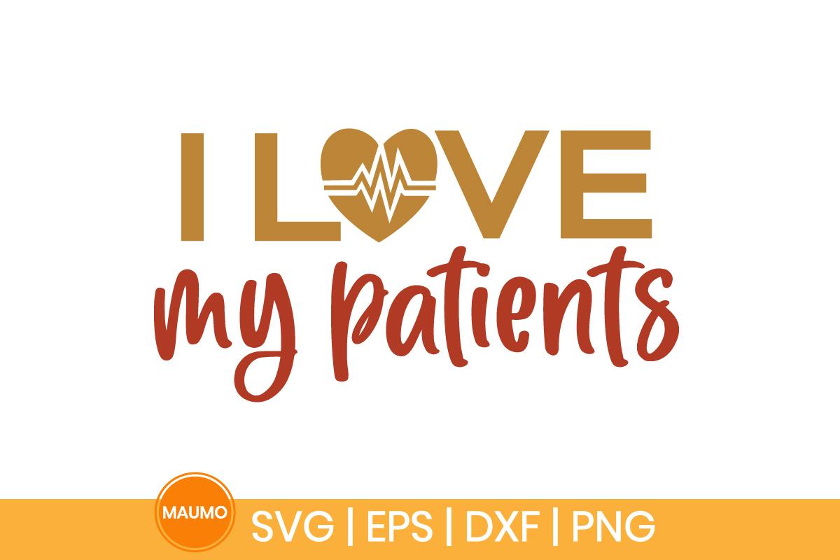 I love my patients, nurse svg quote - I LOVE MY PATIENTS3 -
