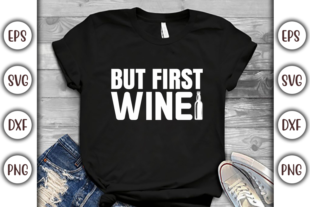 Wine T-shirt Design, But first wine - 12 1 -