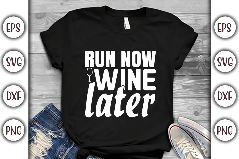 Wine T-shirt Design, Run now wine later - 16 -
