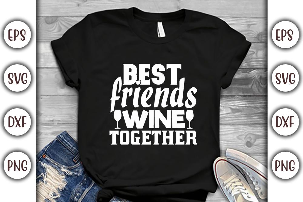 Wine T-shirt Design, best friends wine together - 17 -