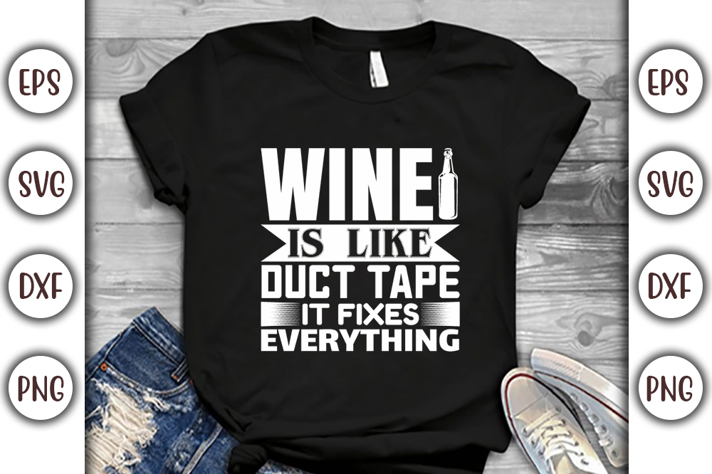 Wine T-shirt Design, wine is like duct tape it fixes everything - 20 -