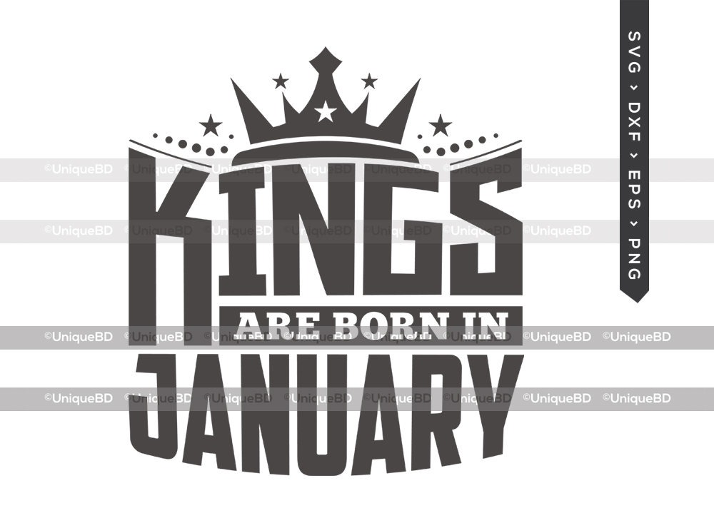 Kings Are Born In January SVG | Kings are Born Svg | Birthday King Svg | Birthday Shirt - TG 01607 Kings Are Born In January -