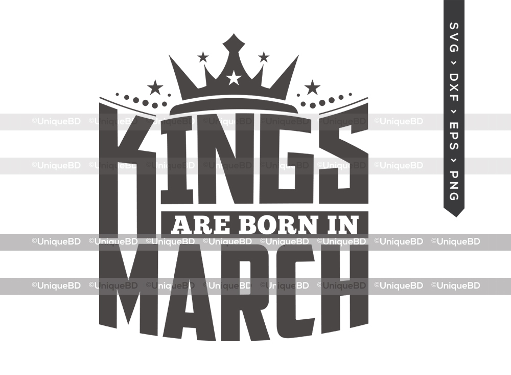 Kings Are Born In March SVG   Kings are Born Svg   Birthday King Svg   Birthday Shirt - TG 01609 Kings Are Born In March -