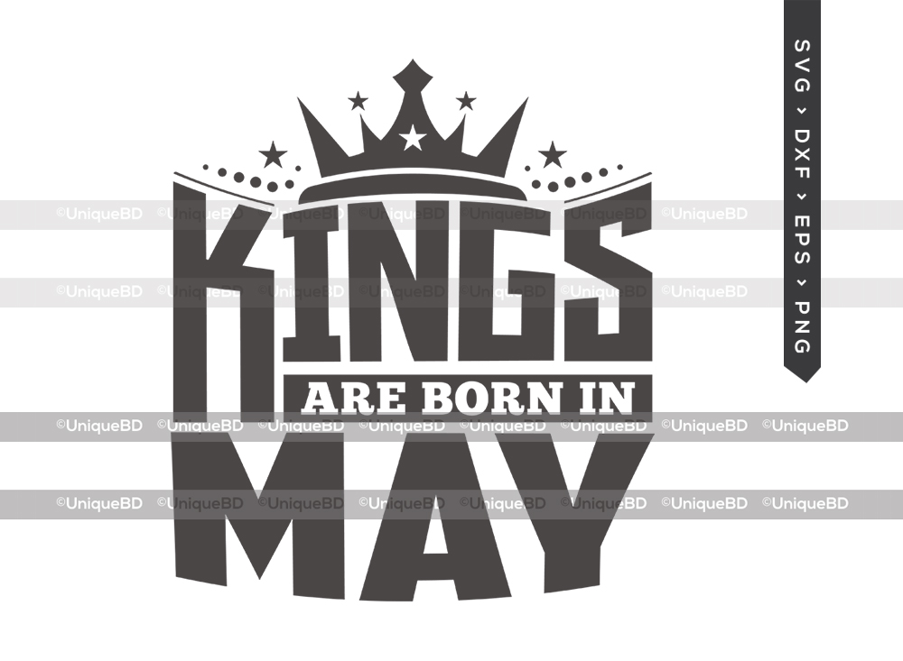 Kings Are Born In May SVG | Kings are Born Svg | Birthday King Svg | Birthday Shirt - TG 01611 Kings Are Born In May -