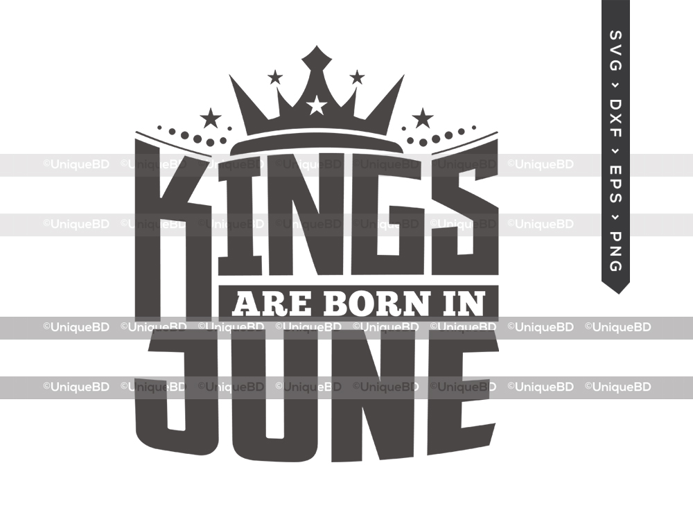 Kings Are Born In June SVG   Kings are Born Svg   Birthday King Svg  Birthday Shirt - TG 01612 Kings Are Born In June -