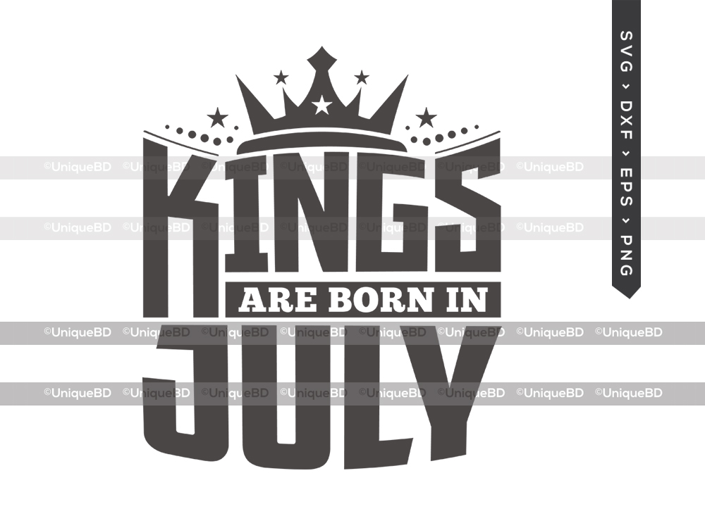 Kings Are Born In July SVG | Kings are Born Svg | Birthday King Svg | Birthday Shirt - TG 01613 Kings Are Born In July -