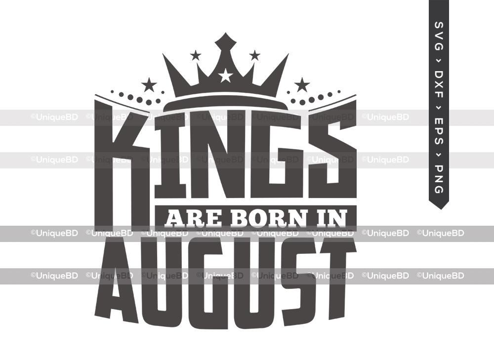 Kings Are Born In August SVG   Kings are Born Svg   Birthday Quotes Svg   Birthday Shirt - TG 01614 Kings Are Born In August -