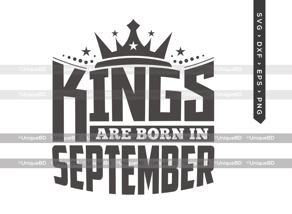 Kings Are Born In September SVG | Kings are Born Svg | Birthday Quotes Svg | Birthday Shirt - TG 01615 Kings Are Born In September -