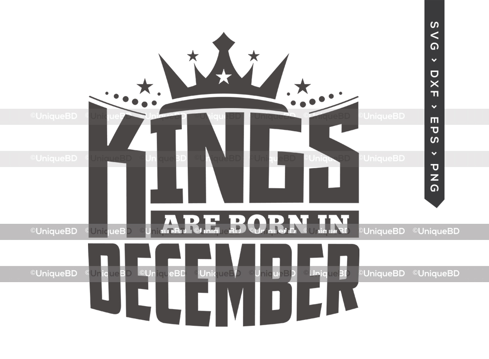 Kings Are Born In December SVG   Kings are Born Svg   Birthday Quotes Svg   Birthday Shirt - TG 01618 Kings Are Born In December -