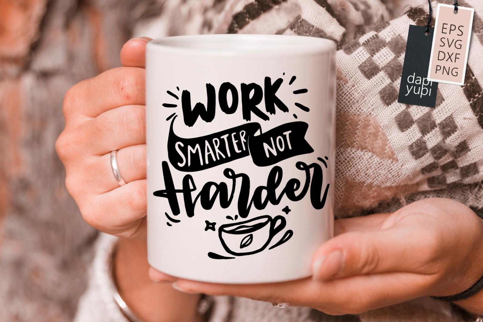 Inspirational Lettering Quotes SVG Work Smarter Not Harder - inspirational9s -