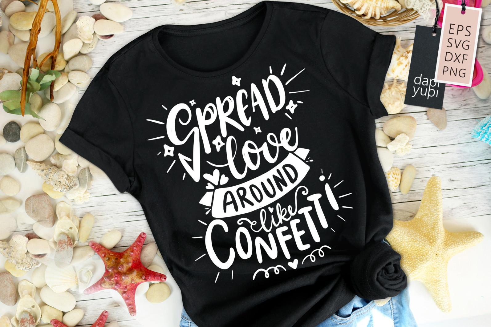 Love Quotes SVG Spread Love Around Like Confetti - love9s -