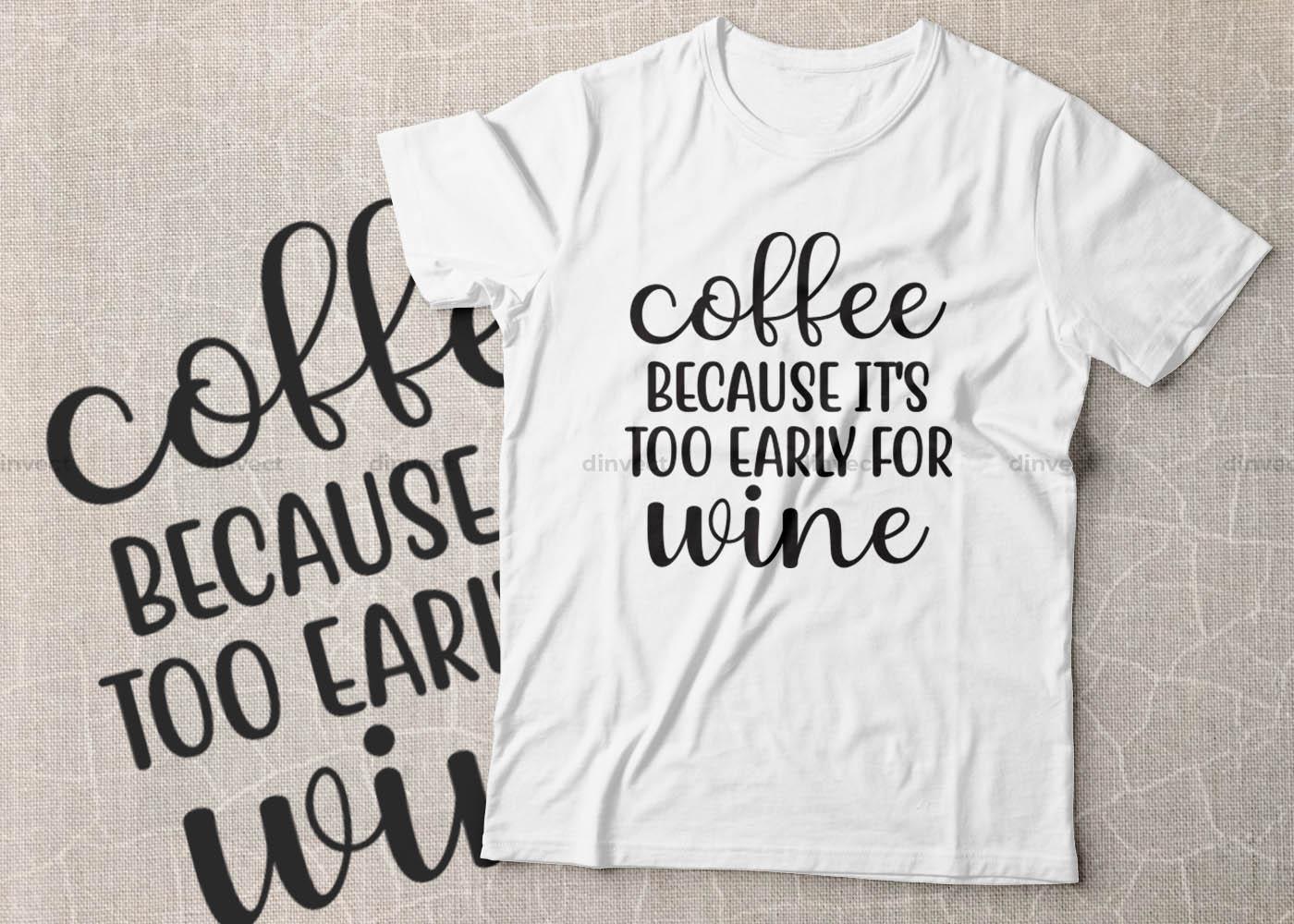Coffee SVG, Coffee Bundle Svg, Coffee Mug Svg, Funny Coffee Quotes SVG, Mug Design Svg - Coffee because its too early for wine -